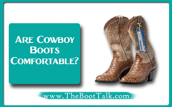 Are cowboy boots comfortable