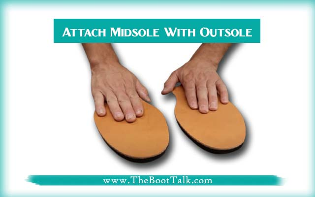 Attach Midsole With Outsole