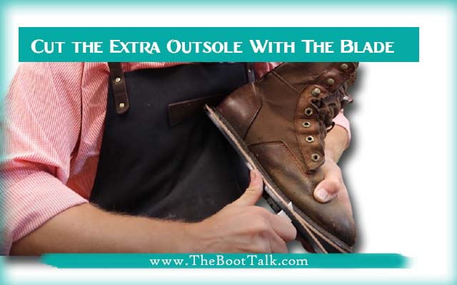 Cut the Extra Outsole With The Blade to resole boots perfectly