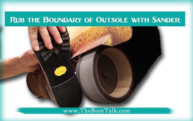Rub the Boundary of Boots' Outsole with Sander for perfection in resole process
