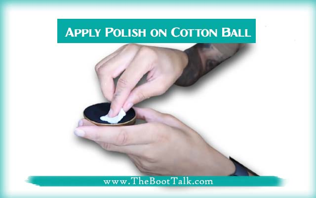 apply polish with cotton ball on boots