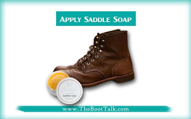 apply saddle soap to clean leather boots
