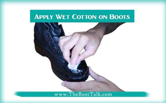 apply wet cotton on boots