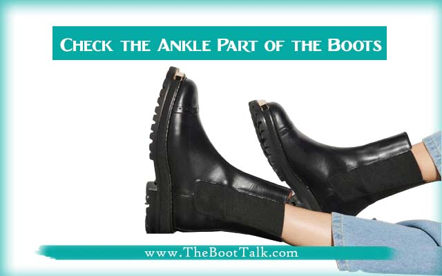 check the ankle part of the boots for proper fit