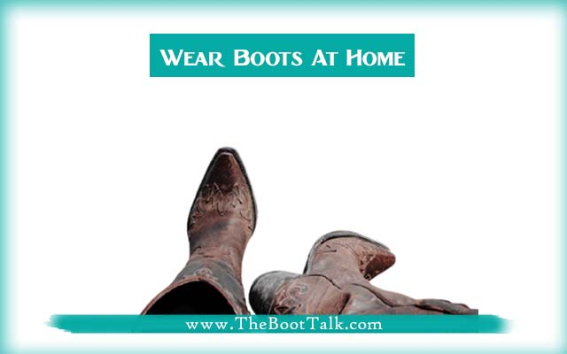 wear boots at home