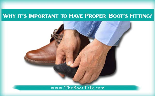 why its important to have proper fitting of the boots