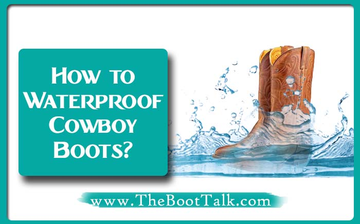 How to waterproof cowboy boots