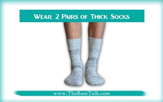 Wear 2 Pairs of Thick SocksWear 2 Pairs of Thick Socks